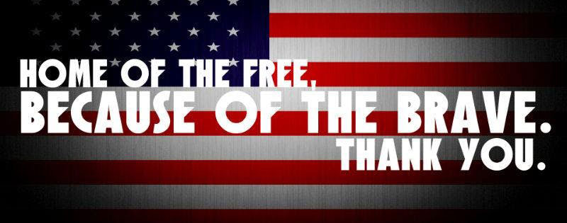 Home of the Free, Because of the Brave. Thank you.