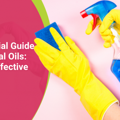 The Essential Guide For Essential Oils: Are They Effective Cleaners?