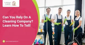 CHRIStal Clean - Can You Rely On A Cleaning Company Learn How To Tell!