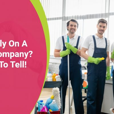 Can You Rely On A Cleaning Company? Learn How To Tell!