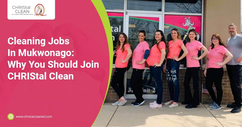 CHRIStal Clean - Cleaning Jobs In Mukwonago Why You Should Join CHRIStal Clean